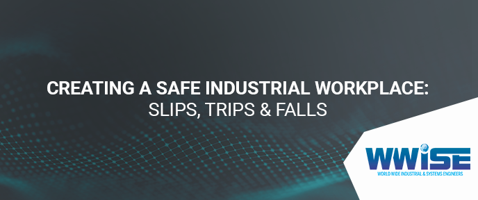 Creating a Safe Industrial Workplace: Slips, Trips & Falls