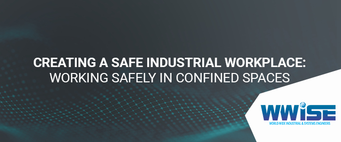Creating a Safe Industrial Workplace: Working Safely in Confined Spaces