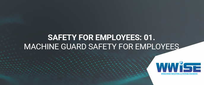 Safety for Employees: 01. Machine Guard Safety for Employees